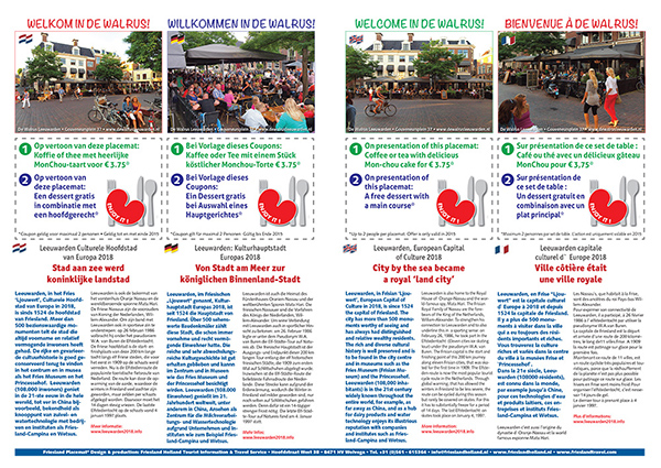 15.000 viertalige Leeuwarden 2018 Route Placemats met kortingsbonnen van Friesland Holland worden sinds 17 januari 2015 aan bezoekers van beurzen en huurders van boten verstrekt. De nieuwe stadswandeling met routebeschrijving begint en eindigt bij promotor De Walrus aan het Gouverneursplein